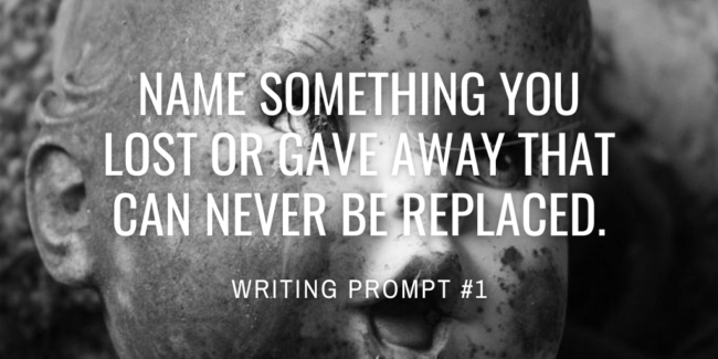 Name something you lost or gave away that can never be replaced.