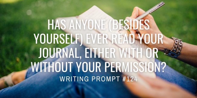 Has anyone (besides yourself) ever read your journal, either with or without your permission?