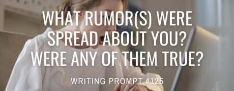 What rumor(s) were spread about you? Were any of them true?