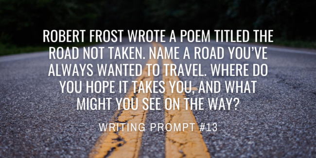 Robert Frost write a poem titled The Road Not Taken. Name a road you've always wanted to travel. Where do you hope it takes you, and what might you see on the way?