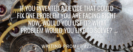 If you invented a device that could fix one problem you are facing right now, would you use it? What problem would you like to solve?