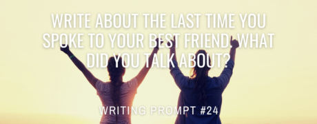 Write about the last time you spoke to your best friend. What did you talk about?