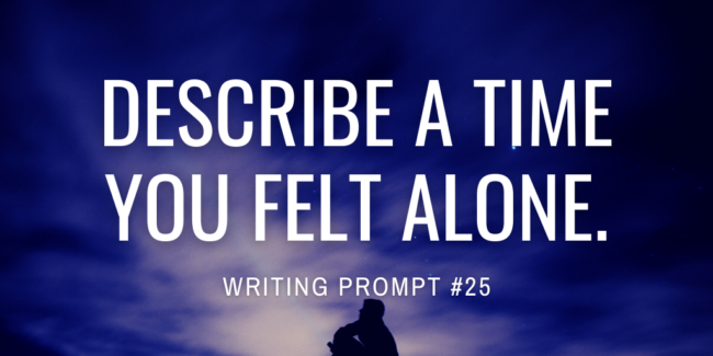 Describe a time you felt alone.
