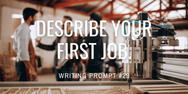 Describe your first job.