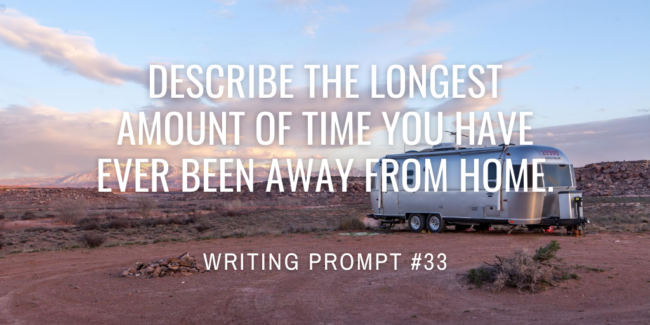 Describe the longest amount of time you have ever been away from home.