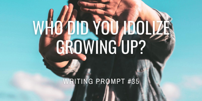 Who did you idolize growing up?
