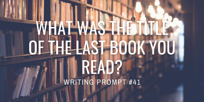 What was the title of the last book you read?