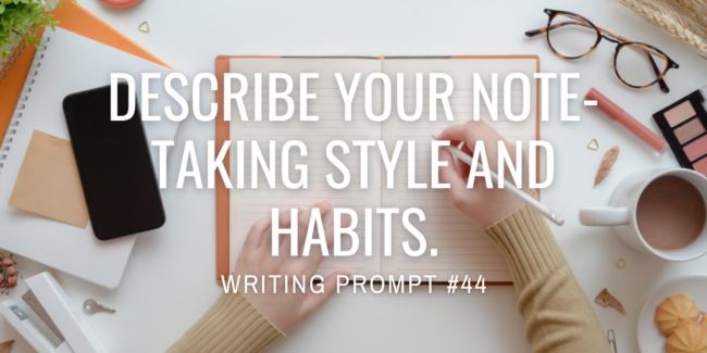 Describe your note-taking style and habits.