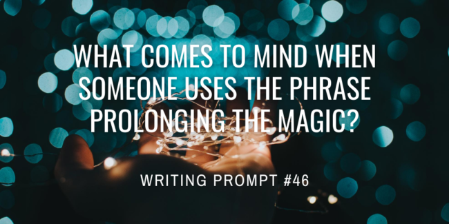 What comes to mind when someone uses the phrase prolonging the magic?