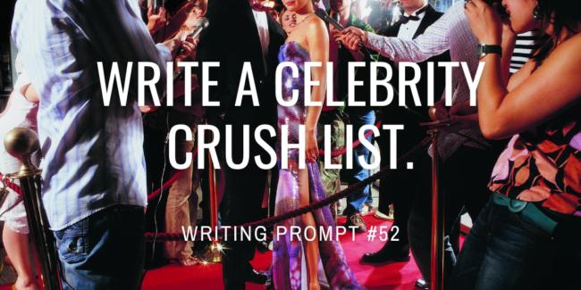 Write a celebrity crush list.