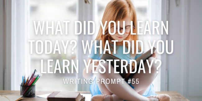 What did you learn today? What did you learn yesterday?