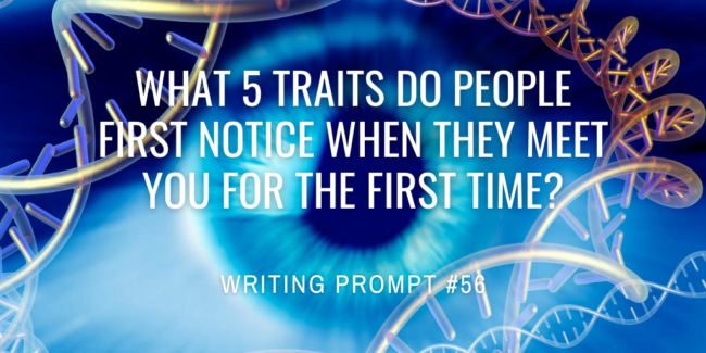 What 5 traits do people first notice when they meet you for the first time?