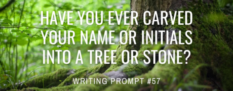 Have you ever carved your name or initials into a tree or stone?