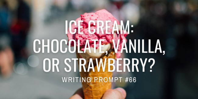 Ice cream: chocolate, vanilla, or strawberry?