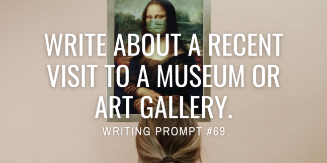 Write about a recent visit to a museum or art gallery.