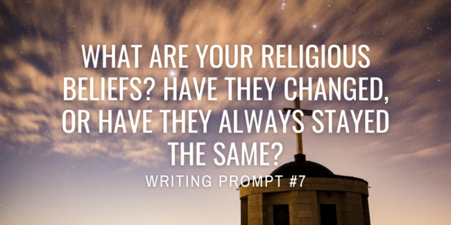 What are your religious beliefs? Have they changed, or have they always stayed the same?