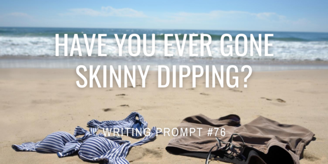 Have you ever gone skinny dipping?