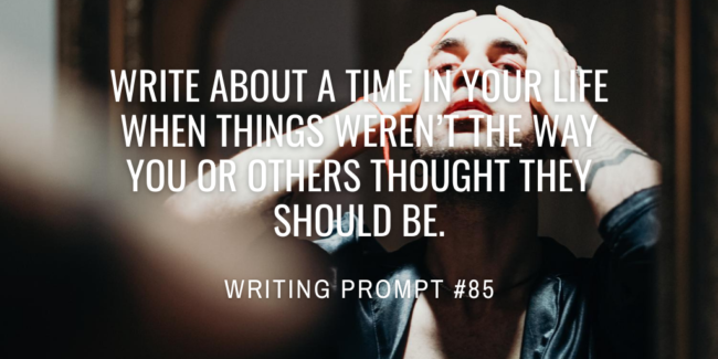 Write about a time in your life when things weren't the way you or others thought they should be.