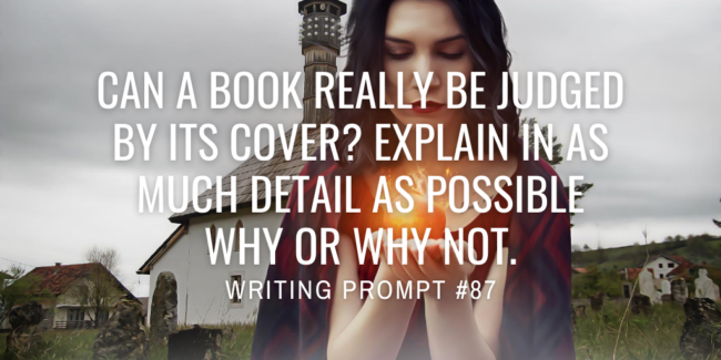 Can a book really be judged by its cover? Explain in as much detail as possible why or why not.