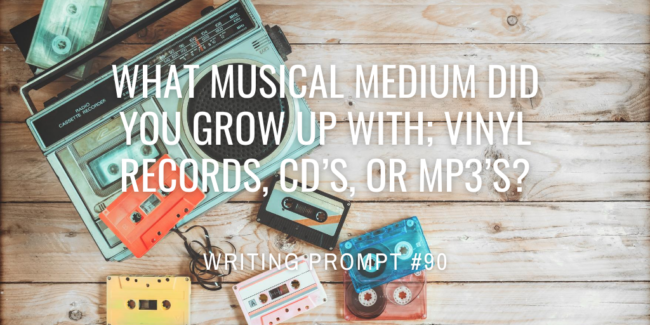 What musical medium did you grow up with; vinyl records, CD's, or MP3's?