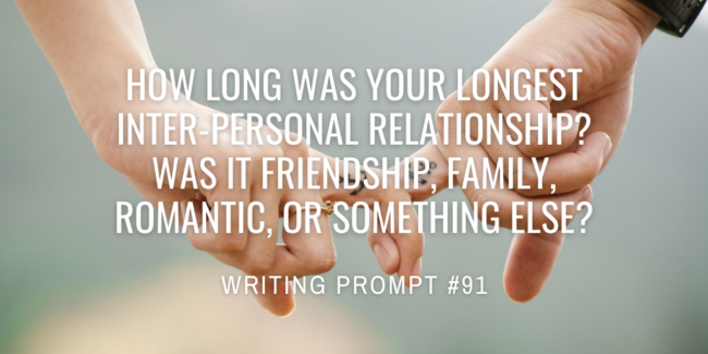 How long was your longest inter-personal relationship? Was it friendship, family, romantic, or something else?
