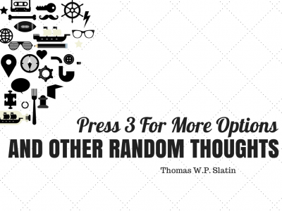 Press 3 For More Options, And Other Random Thoughts -- Thomas W.P. Slatin