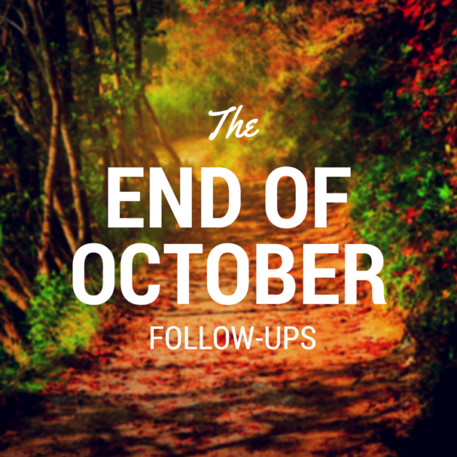 The End Of October Follow-Ups