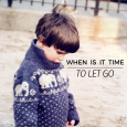 When Is It Time To Let Go